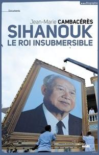 Norodom Sihanouk, le roi insubmersible - Jean-Marie Cambacérès - Format ePub - 9782749131450 - 14,99 €