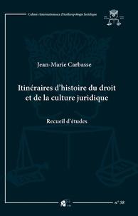 Jean-Marie Carbasse - Itinéraires d'histoire du droit et de la culture juridique - Recueil d'études.