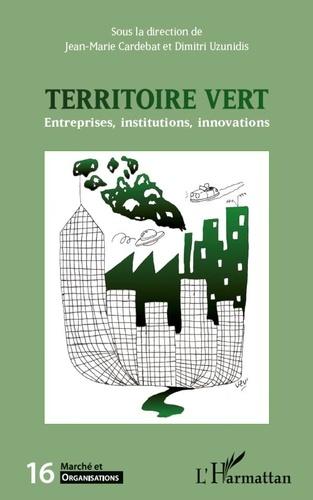 Jean-Marie Cardebat et Dimitri Uzunidis - Le territoire vert - Entreprises, institutions, innovations.