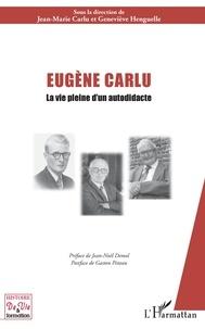 Jean-Marie Carlu et Geneviève Henguelle - Eugène Carlu - La vie pleine d'un autodidacte.
