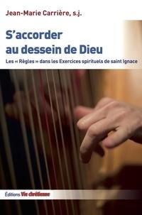 """Jean-Marie Carrière - S'accorder au dessein de dieu - Les """"règles"""" dans les exercices spirituels de Saint Ignace."""