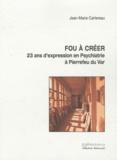 Jean-Marie Cartereau - Fou à créer - 23 ans d'expression en psychiatrie à Pierrefeu du Var.