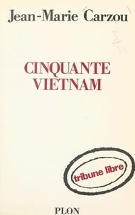 Jean-Marie Carzou - Cinquante Vietnam.