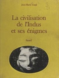 Jean Marie Casal et G.-F. Dales - De la Mésopotamie à l'Inde : la civilisation de l'Indus et ses énigmes.
