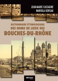 Jean-Marie Cassagne et Mariola Korsak - Dictionnaire étymologique des noms de lieux des Bouches-du-Rhône.