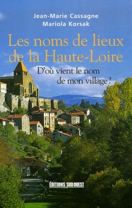 Jean-Marie Cassagne et Mariola Korsak - Les noms de lieux de la Haute-Loire - D'où vient le nom de mon village ?.