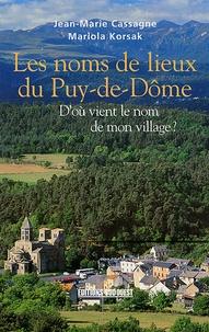 Jean-Marie Cassagne et Mariola Korsak - Les noms de lieux du Puy-de-Dôme - D'où vient le nom de mon village ?.
