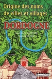 Jean-Marie Cassagne et Mariola Korsak - Origine des noms de villes et villages de Dordogne.