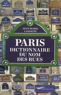 Jean-Marie Cassagne - Paris - Dictionnaire du nom des rues.