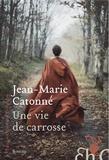 Jean-Marie Catonné - Une vie de carrosse.
