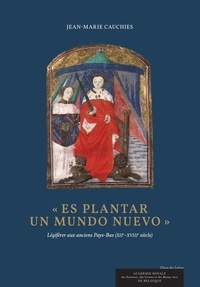 Jean-Marie Cauchies - Es plantar un mundo nuevo - Légiférer aux anciens Pays-Bas (XIIe-XVIIIe siècle).