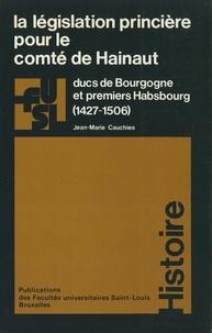 Jean-Marie Cauchies - La législation princière pour le comté de Hainaut - Ducs de Bourgogne et premiers Habsbourg (1427-1506).