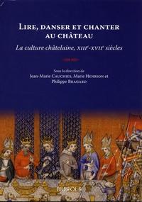 Jean-Marie Cauchies et Marie Henrion - Lire, danser et chanter au château - La culture châtelaine, XIII-XVIIe siècles.