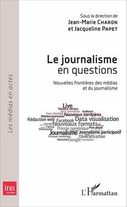 Jean-Marie Chapon et Jacqueline Papet - Le journalisme en questions - Nouvelles frontières des médias et du journalisme.
