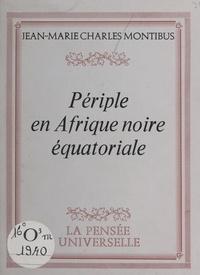 Jean-Marie Charles Montibus - Périple en Afrique noire équatoriale.