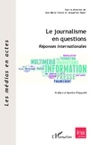 Jean-Marie Charon et Jacqueline Papet - Le journalisme en questions - Réponses internationales.