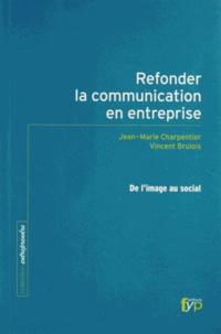 Jean-Marie Charpentier et Vincent Brulois - Refonder la communication en entreprise - De l'image au social.