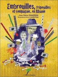 Jean-Marie Charron et Anick Lilienthal - Embrouilles, fripouilles et compagnie... en Albanie.