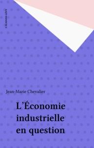 Jean-Marie Chevalier - L'Économie industrielle en question.