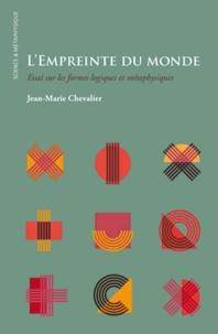 Jean-Marie Chevalier - L'empreinte du monde - Essai sur les formes logiques et métaphysiques.