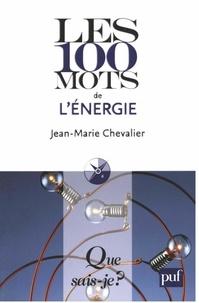 Jean-Marie Chevalier - Les 100 mots de l'énergie.