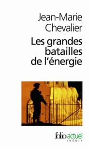 Jean-Marie Chevalier - Les grandes batailles de l'énergie - Petit traité d'une économie violente.