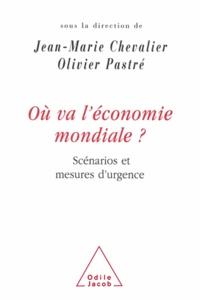 Jean-Marie Chevalier et Olivier Pastré - Où va l'économie mondiale ? - Scénarios et mesures d'urgence.