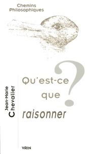 Jean-Marie Chevalier - Qu'est-ce que raisonner ?.