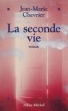 Jean-Marie Chevrier - La seconde vie.