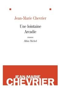 Jean-Marie Chevrier et Jean-Marie Chevrier - Une lointaine arcadie.
