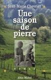 Jean-Marie Chevrier - Une saison de pierre.