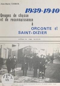 Jean-Marie Chirol et Jean Lasserre - Groupes de chasse et de reconnaissance à Orconte et Saint-Dizier, 1939-1940.