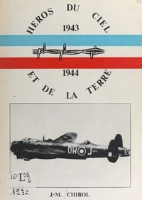 Jean-Marie Chirol - Héros du ciel et de la terre, 1943-1944.