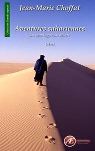 Jean-Marie Choffat - Aventures sahariennes - La montagne au désert.