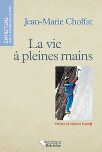 Jean-Marie Choffat - La vie à pleines mains - Entretiens avec Alexandre Bollengier.