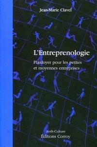 Jean-Marie Clavel - L'Entreprenologie - Plaidoyer pour les petites et moyennes entreprises.