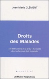 Jean-Marie Clément - Droit des malades - Les répercussions de la loi du 4 mars 2002 dans le champ du droit hospitalier.