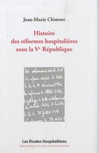 Jean-Marie Clément - Histoire des réformes hospitalières sous la Ve République.