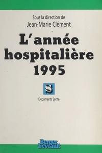 Jean-Marie Clément - L'année hospitalière 1995.