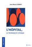 Jean Marie Clément - L'hôpital, la technique et l'éthique.