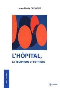 Jean-Marie Clément - L'hôpital, la technique et l'éthique.