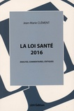 Jean-Marie Clément - La loi santé 2016 - Analyse, commentaires, critiques.