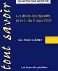 Jean-Marie Clément - Les droits des malades et la loi du 4 mars 2002.