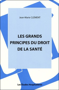 Jean-Marie Clément - Les grands principes du droit de la santé.