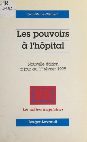 LES POUVOIRS A L'HOPITAL. Nouvelle édition à jour au 1er février 1995