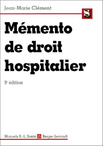 Jean-Marie Clément - Mémento de droit hospitalier.