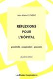 Jean-Marie Clément - Réflexions pour l'hôpital - Proximité, coopération, pouvoirs.