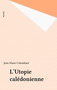 Jean-Marie Colombani - L'utopie calédonienne.