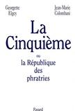 Jean-Marie Colombani et Georgette Elgey - La Cinquième ou la République des phratries.