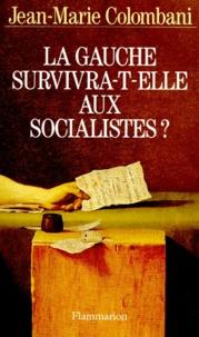 Jean-Marie Colombani - La gauche survivra-t-elle aux socialistes ?.